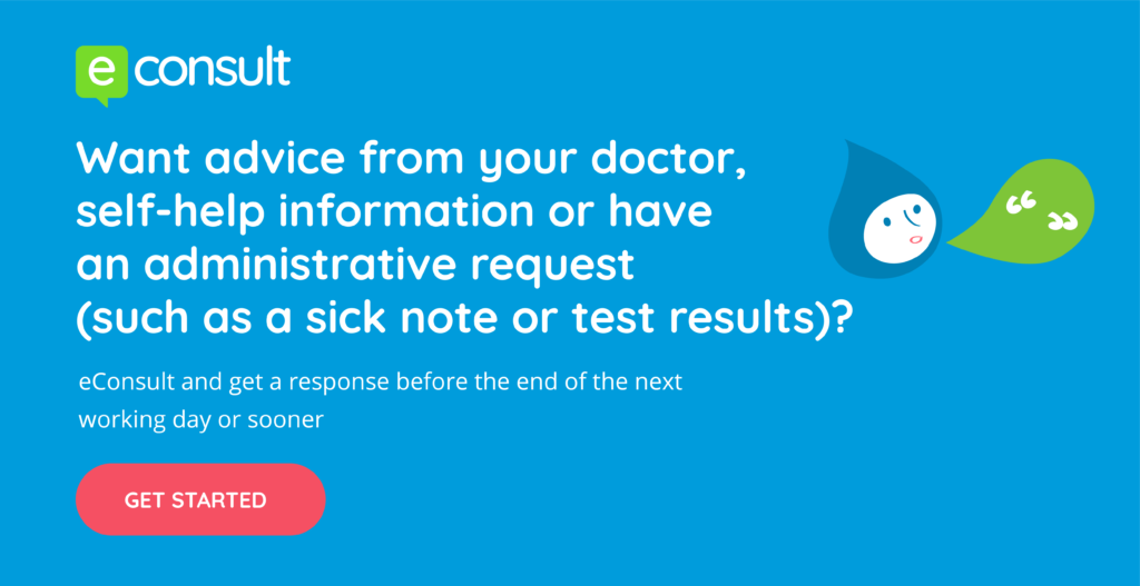 Want advice from your doctor, self-help information or have an administrative request such as a sick note or test results? eConsult and get a response before the end of the next working day or sooner